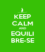 KEEP CALM AND EQUILI BRE-SE - Personalised Poster A4 size