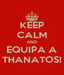 KEEP CALM AND EQUIPA A THANATOS! - Personalised Poster A4 size