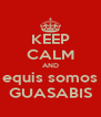 KEEP CALM AND equis somos GUASABIS - Personalised Poster A4 size