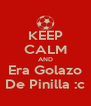 KEEP CALM AND Era Golazo De Pinilla :c - Personalised Poster A4 size