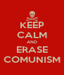 KEEP CALM AND ERASE COMUNISM - Personalised Poster A4 size
