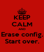 KEEP CALM AND Erase config. Start over. - Personalised Poster A4 size