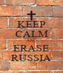 KEEP CALM AND ERASE RUSSIA - Personalised Poster A4 size