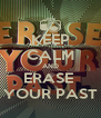 KEEP CALM AND ERASE  YOUR PAST - Personalised Poster A4 size