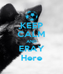 KEEP CALM AND ERAY Here - Personalised Poster A4 size