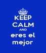 KEEP CALM AND eres el mejor - Personalised Poster A4 size
