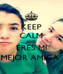 KEEP CALM AND ERES MI MEJOR AMIGA  - Personalised Poster A4 size