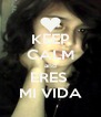 KEEP CALM and ERES  MI VIDA - Personalised Poster A4 size