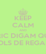 KEEP CALM AND ERIC DIGAM QUE VOLS DE REGAL!! - Personalised Poster A4 size