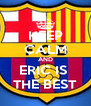 KEEP CALM AND ERIC IS  THE BEST - Personalised Poster A4 size