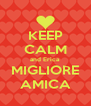 KEEP CALM and Erica MIGLIORE AMICA - Personalised Poster A4 size