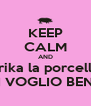 KEEP CALM AND Erika la porcella TI VOGLIO BENE - Personalised Poster A4 size