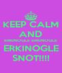 KEEP CALM AND ERKINOGLE ERKINOGLE ERKINOGLE SNOT!!!! - Personalised Poster A4 size