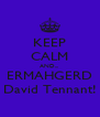 KEEP CALM AND... ERMAHGERD David Tennant! - Personalised Poster A4 size