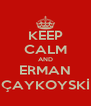 KEEP CALM AND ERMAN ÇAYKOYSKİ - Personalised Poster A4 size