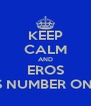 KEEP CALM AND EROS IS NUMBER ONE - Personalised Poster A4 size