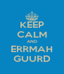KEEP CALM AND ERRMAH GUURD - Personalised Poster A4 size