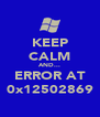 KEEP CALM AND... ERROR AT 0x12502869 - Personalised Poster A4 size