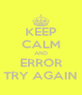 KEEP CALM AND ERROR TRY AGAIN - Personalised Poster A4 size