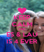 KEEP CALM AND ES & LAU IS 4 EVER - Personalised Poster A4 size