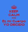 KEEP CALM AND Es mi Cuerpo YO DECIDO - Personalised Poster A4 size
