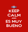 KEEP CALM AND ES MUY BUENO - Personalised Poster A4 size