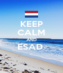 KEEP CALM AND ESAD   - Personalised Poster A4 size