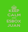 KEEP CALM AND ESBOX JUAN - Personalised Poster A4 size