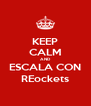 KEEP CALM AND ESCALA CON REockets - Personalised Poster A4 size