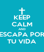 KEEP CALM AND ESCAPA POR TU VIDA - Personalised Poster A4 size