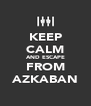 KEEP CALM AND ESCAPE FROM AZKABAN - Personalised Poster A4 size