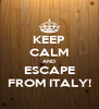 KEEP CALM AND ESCAPE FROM ITALY! - Personalised Poster A4 size