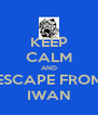 KEEP CALM AND ESCAPE FROM IWAN - Personalised Poster A4 size
