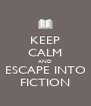 KEEP CALM AND ESCAPE INTO FICTION - Personalised Poster A4 size