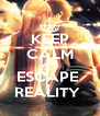 KEEP CALM AND ESCAPE  REALITY  - Personalised Poster A4 size
