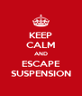 KEEP CALM AND ESCAPE SUSPENSION - Personalised Poster A4 size