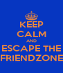 KEEP CALM AND ESCAPE THE FRIENDZONE - Personalised Poster A4 size