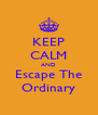KEEP CALM AND Escape The Ordinary - Personalised Poster A4 size