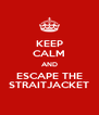 KEEP CALM AND ESCAPE THE STRAITJACKET - Personalised Poster A4 size