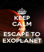 KEEP CALM AND ESCAPE TO EXOPLANET - Personalised Poster A4 size