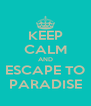 KEEP CALM AND ESCAPE TO PARADISE - Personalised Poster A4 size