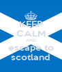 KEEP CALM AND escape to scotland - Personalised Poster A4 size