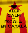 KEEP CALM AND ESCOLA  EN CATALÀ - Personalised Poster A4 size