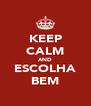 KEEP CALM AND ESCOLHA BEM - Personalised Poster A4 size