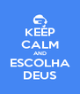 KEEP CALM AND ESCOLHA DEUS - Personalised Poster A4 size