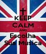 KEEP CALM AND Escolha Sua Música - Personalised Poster A4 size