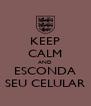KEEP CALM AND ESCONDA SEU CELULAR - Personalised Poster A4 size