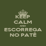 KEEP CALM AND ESCORREGA NO PATÊ - Personalised Poster A4 size