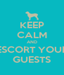 KEEP CALM AND ESCORT YOUR GUESTS - Personalised Poster A4 size