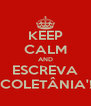 KEEP CALM AND ESCREVA 'COLETÂNIA'! - Personalised Poster A4 size